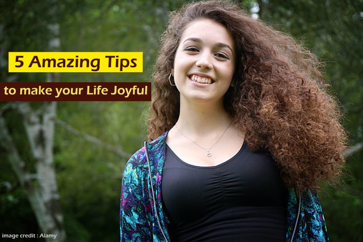 5 Amazing Tips That Will Make Your Life Joyful
